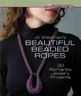 Jill Wiseman's Beautiful Beaded Ropes: 24 Wearable Jewelry Projects in Multiple Stitches (Hardcover)