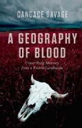 A Geography of Blood: Unearthing Memory from a Prairie Landscape (Hardcover)