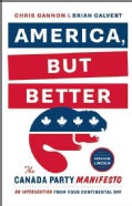 America, But Better: The Canada Party Manifesto (Paperback)