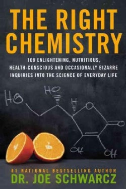 The Right Chemistry: 108 Enlightening, Nutritious, Health-Conscious and Occasionally Bizarre Inquiries into the S... (Paperback)