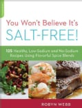 You Won't Believe It's Salt-Free: 125 Heart-Healthy, Low-Sodium and No-Sodium Recipes Using Flavorful Spice Blends (Paperback)
