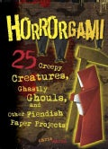 Horrorgami: 25 Creepy Creatures, Ghastly Ghouls, and Other Fiendish Paper Projects (Paperback)