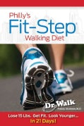Philly's Fit-step Walking Diet: Lose 15 Lbs. Get Fit. Look Younger... in 21 Days! (Paperback)