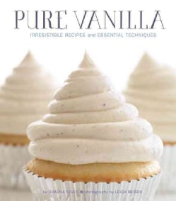 Pure Vanilla: Irresistible Recipes and Essential Techniques (Hardcover)