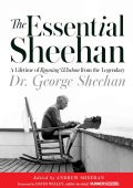 The Essential Sheehan: A Lifetime of Running Wisdom from the Legendary Dr. George Sheehan (Hardcover)