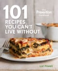 101 Recipes You Can't Live Without: The Prevention Cookbook (Hardcover)
