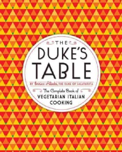 The Duke's Table: The Complete Book of Vegetarian Italian Cooking (Hardcover)