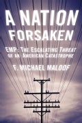 A Nation Forsaken: EMP: The Escalating Threat of an American Catastrophe (Hardcover)