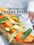 Beyond the Bread Basket: Recipes for Appetizers, Main Courses, and Desserts (Hardcover)