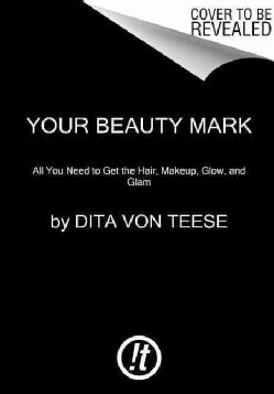 Your Beauty Mark: The Ultimate Guide to Eccentric Glamour (Hardcover)