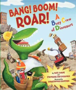 Bang! Boom! Roar!: A Busy Crew of Dinosaurs (Hardcover)