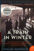 A Train in Winter: An Extraordinary Story of Women, Friendship, and Resistance in Occupied France (Paperback)