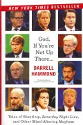 God, If You're Not Up There: Tales of Stand-Up, Saturday Night Live, and Other Mind-Altering Mayhem (Paperback)