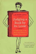 Judging A Book By Its Lover: A Field Guide to the Hearts and Minds of Readers Everywhere (Paperback)