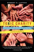 Toxic Charity: How Churches and Charities Hurt Those They Help (And How to Reverse It) (Paperback)