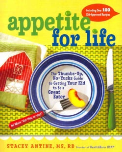 Appetite for Life: The Thumbs-Up, No-Yucks Guide to Getting Your Kid to Be a Great Eater: Including Over 100 Kid-... (Hardcover)