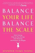 Balance Your Life, Balance The Scale: Ditch Dieting, Amp Up Your Energy, Feel Amazing, and Release the Weight (Hardcover)