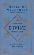 The Law of Divine Compensation: On Work, Money, and Miracles (Hardcover)