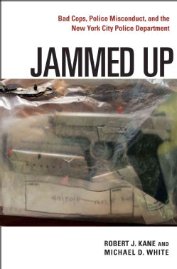 Jammed Up: Bad Cops, Police Misconduct, and the New York City Police Department (Hardcover)