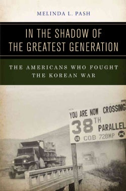 In the Shadow of the Greatest Generation: The Americans Who Fought the Korean War (Hardcover)