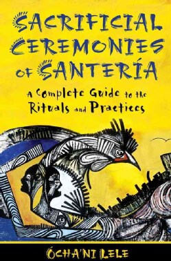 Sacrificial Ceremonies of Santeria: A Complete Guide to the Rituals and Practices (Paperback)