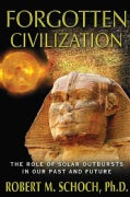 Forgotten Civilization: The Role of Solar Outbursts in Our Past and Future (Paperback)