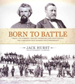 Born to Battle: Grant and Forrest: Shiloh, Vicksburg, and Chattanooga: The Campaigns That Doomed the Confederacy (CD-Audio)