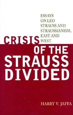 Crisis of the Strauss Divided: Essays on Leo Strauss and Straussianism, East and West (Hardcover)