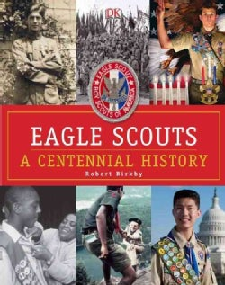 Eagle Scouts: A Centennial History (Hardcover)