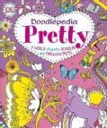 Doodlepedia: Pretty: A World of Pretty Doodles and Fabulous Facts (Paperback)