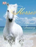 Horses: The Ultimate Treasury (Hardcover)