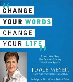 Change Your Words, Change Your Life: Understanding the Power of Every Word You Speak (CD-Audio)