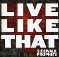 Sidewalk Prophets - Live Like That