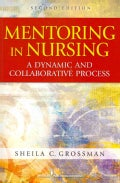 Mentoring in Nursing: A Dynamic and Collaborative Process (Paperback)
