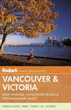 Fodor's Vancouver & Victoria: With Whistler, Vancouver Island & the Okanagan Valley (Paperback)