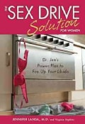 The Sex Drive Solution for Women: Dr. Jen's Power Plan to Fire Up Your Libido (Paperback)