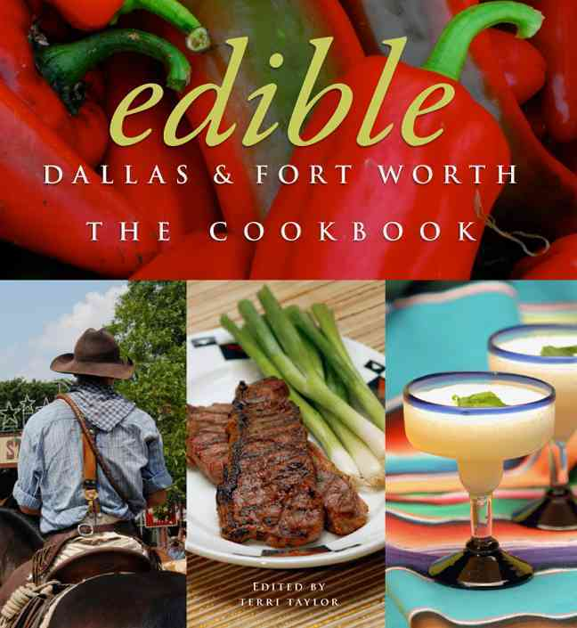 Edible Dallas & Fort Worth: The Cookbook (Hardcover)
