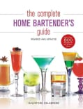 The Complete Home Bartender's Guide (Hardcover)