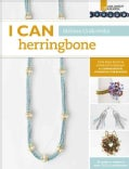 I Can Herringbone: From Basic Stitch to Advanced Techniques, a Comprehensive Workbook for Beaders (Paperback)
