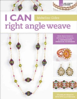 I Can Right Angle Weave: From Basic Stitch to Advanced Techniques, a Comprehensive Workbook for Beaders (Paperback)