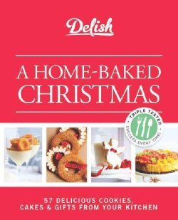 Delish: A Home-Baked Christmas: 56 Delicious Cookies, Cakes & Gifts From Your Kitchen (Spiral bound)