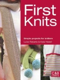 First Knits: Simple Projects for Knitters (Paperback)