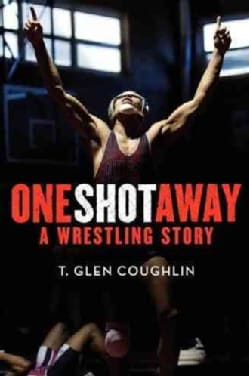One Shot Away: A Wrestling Story (Hardcover)
