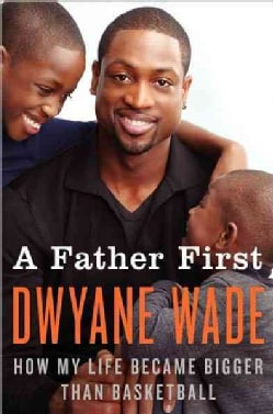 A Father First: How My Life Became Bigger Than Basketball (Hardcover)