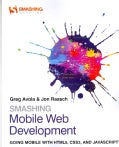 Smashing Mobile Web Development: Going Mobile with HTML5, CSS3 and JavaScript (Paperback)