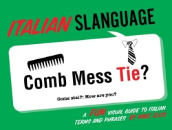 Italian Slanguage: A Fun Visual Guide to Italian Terms and Phrases (Paperback)