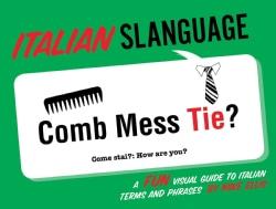 Italian Slanguage: A Fun Visual Guide to Italian Terms and Phrases (Paperback)
