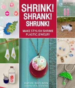 Shrink! Shrank! Shrunk!: Make Stylish Shrink Plastic Jewelry (Paperback)