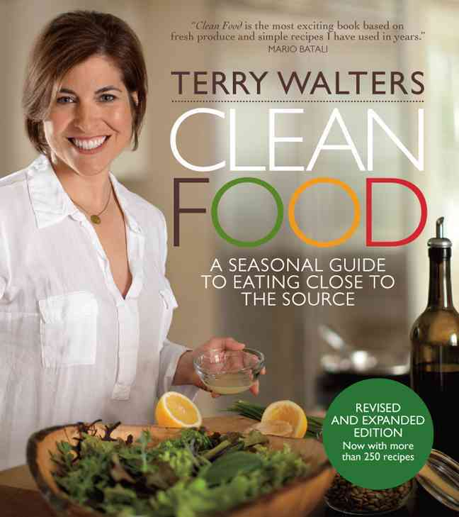 Clean Food: A Seasonal Guide to Eating Close to the Source (Hardcover)