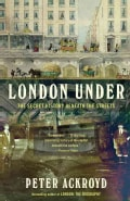 London Under: The Secret History Beneath the Streets (Paperback)